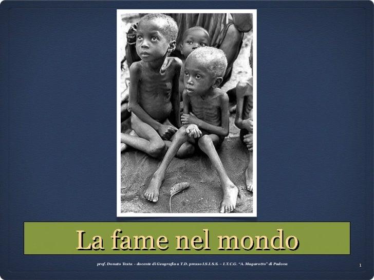 """La fame nel mondo prof. Donato Testa  - docente di Geografia a T.D. presso I.S.I.S.S. – I.T.C.G. """"A. Magarotto"""" di Padova"""