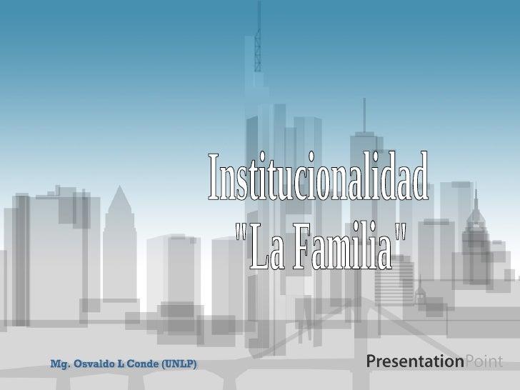 "Institucionalidad ""La Familia"" Mg. Osvaldo L Conde (UNLP)"