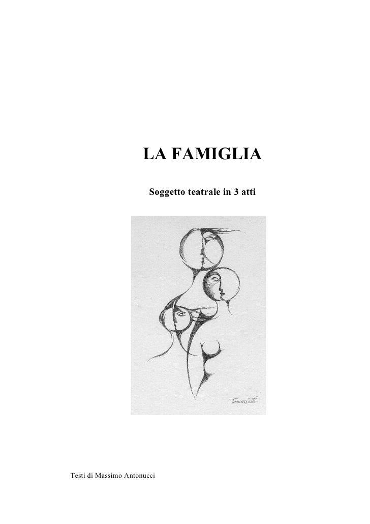 LA FAMIGLIA                          Soggetto teatrale in 3 atti     Testi di Massimo Antonucci