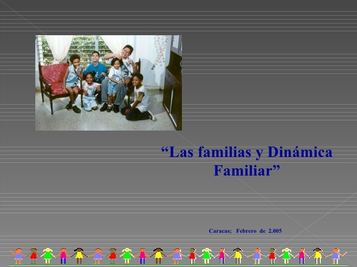 """"""" Las familias y Dinámica Familiar"""" Caracas;  Febrero  de  2.005"""