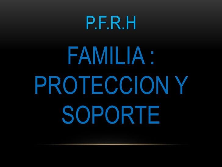 P.F.R.H  FAMILIA :PROTECCION Y  SOPORTE