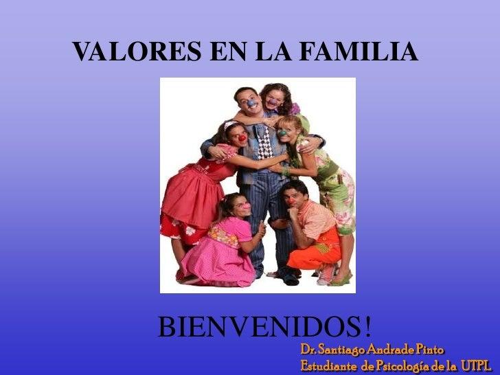 VALORES EN LA FAMILIA<br />     BIENVENIDOS! <br />Dr. Santiago Andrade Pinto <br />Estudiante  de Psicología de la  UTPL ...