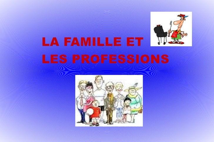 LA FAMILLE ET  LES PROFESSIONS