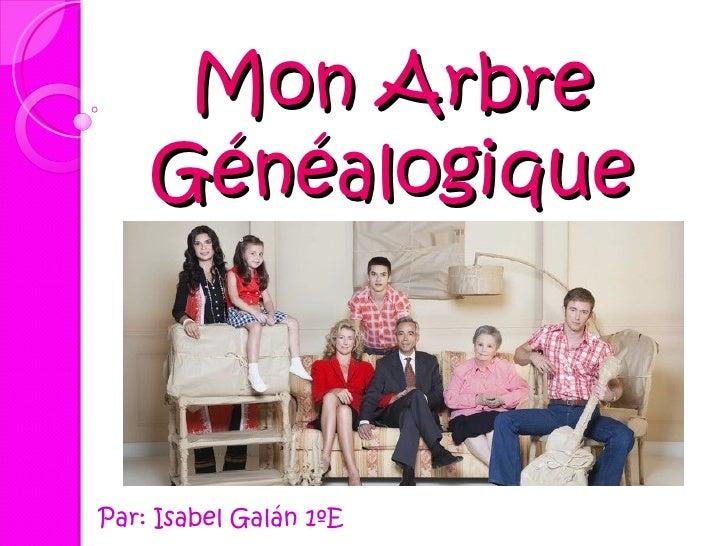 Mon Arbre    GénéalogiquePar: Isabel Galán 1ºE
