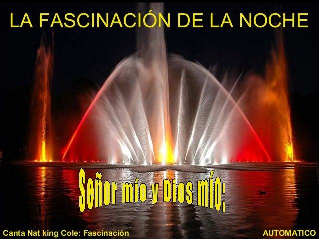 LA FASCINACIÓN DE LA NOCHE AUTOMATICOCanta Nat king Cole: Fascinación