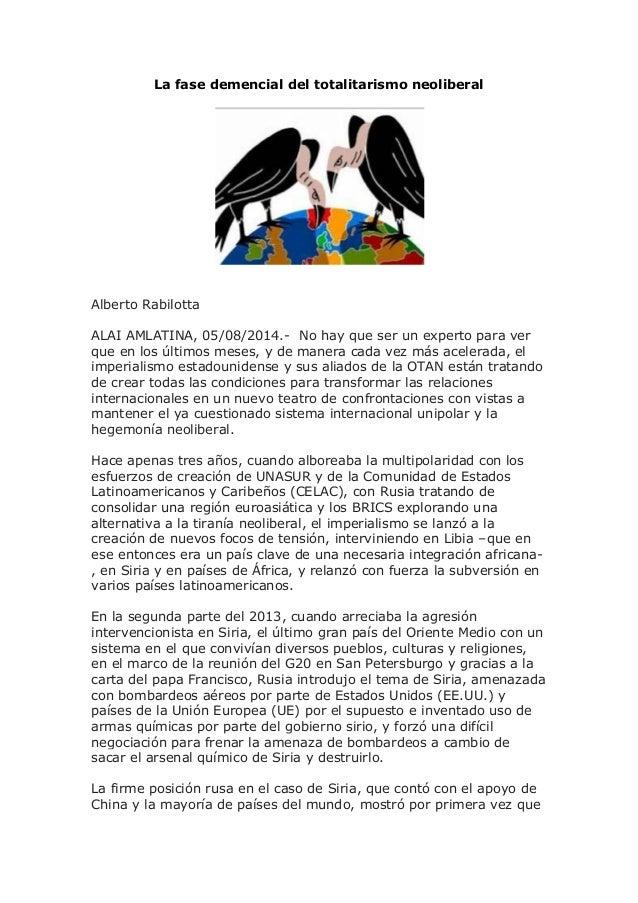 La fase demencial del totalitarismo neoliberal Alberto Rabilotta ALAI AMLATINA, 05/08/2014.- No hay que ser un experto par...