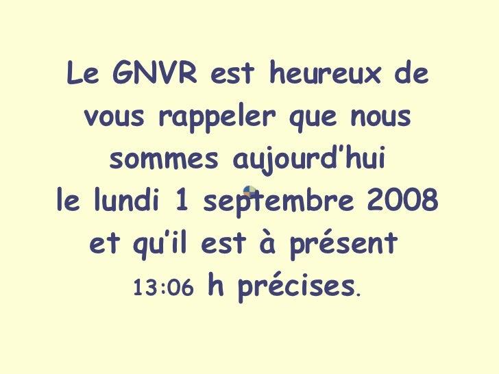 Le GNVR est heureux de vous rappeler que nous sommes aujourd'hui le  jeudi 4 juin 2009 et qu'il est à présent   12:11  h p...