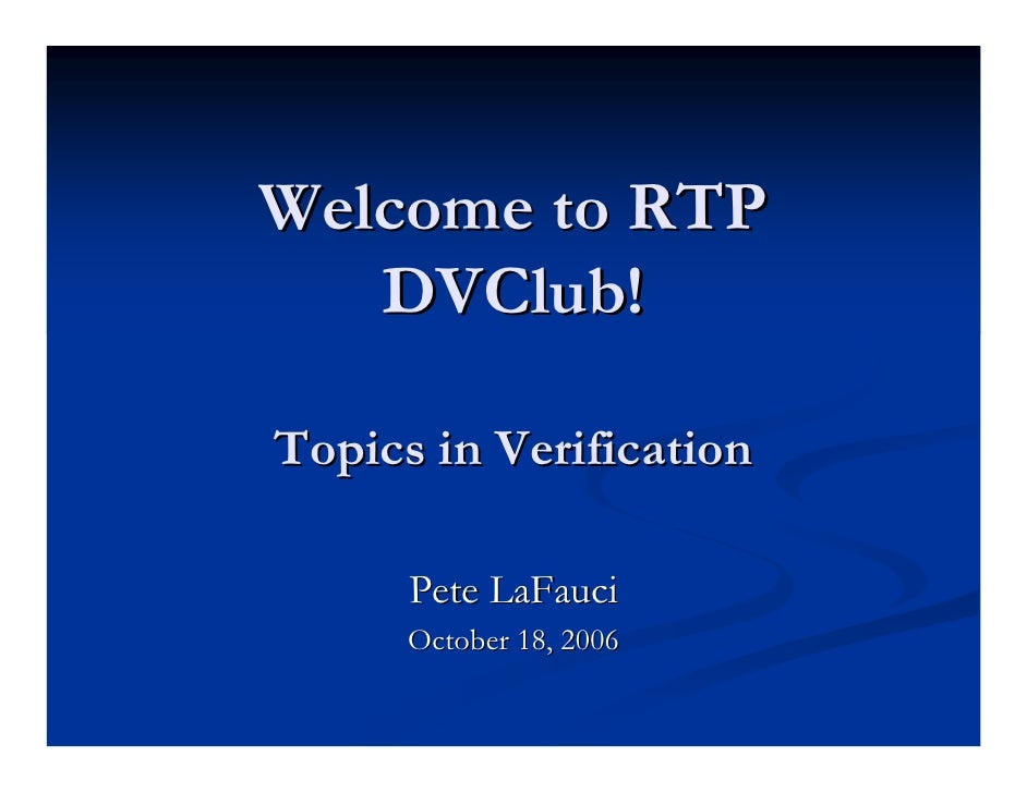 Welcome to RTP    DVClub!  Topics in Verification        Pete LaFauci       October 18, 2006