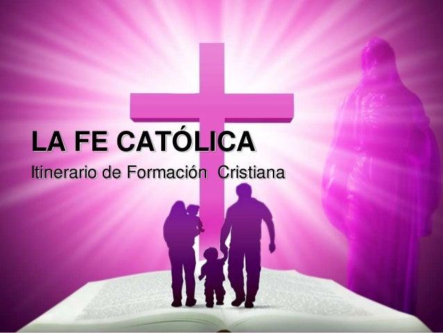 LA FE CATÓLICAItinerario de Formación Cristiana