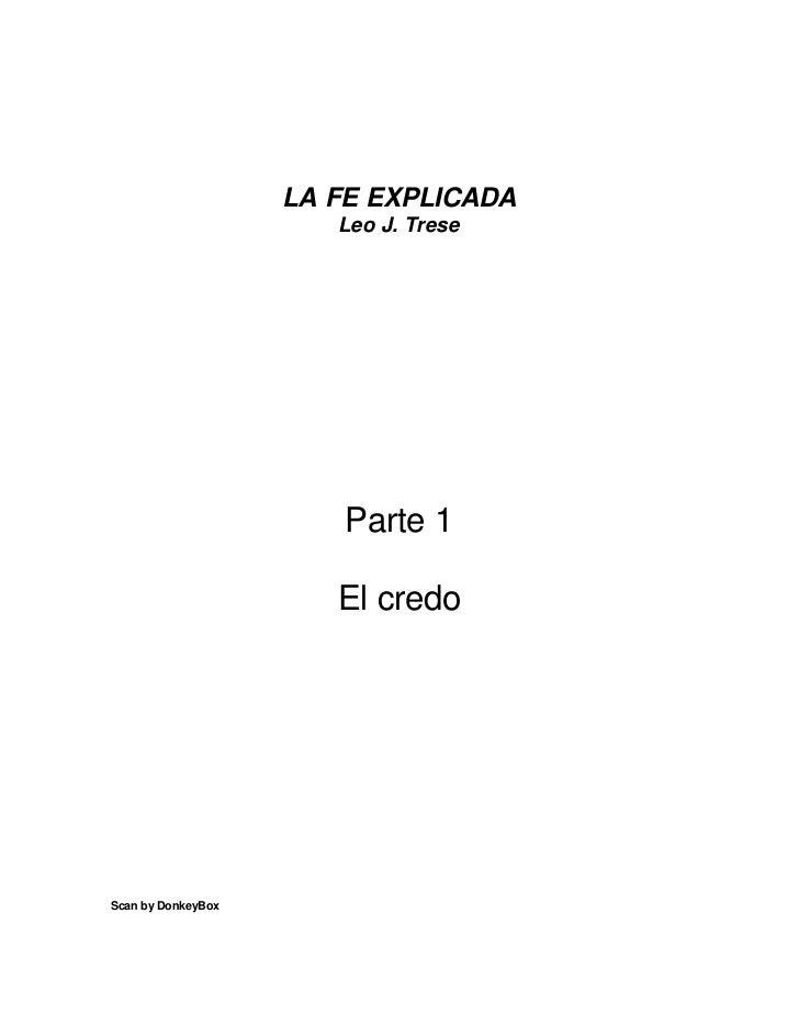 LA FE EXPLICADA                       Leo J. Trese                        Parte 1                       El credoScan by Do...