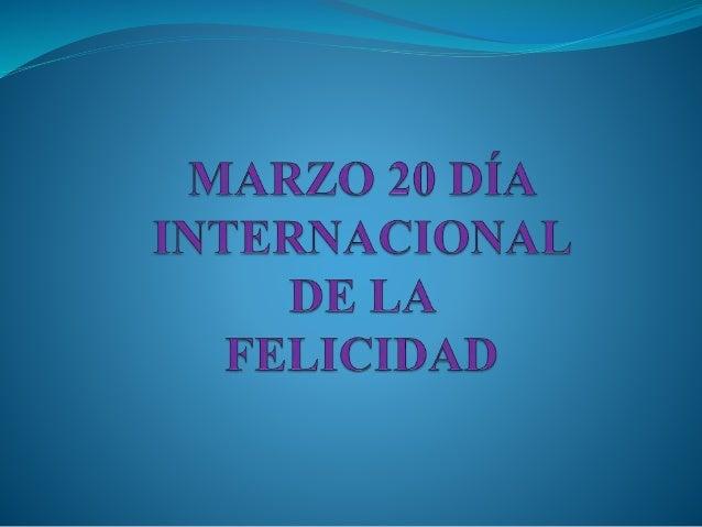 MARZO 20 DÍA     INTERNACIONAL  DE LA FELICIDAD