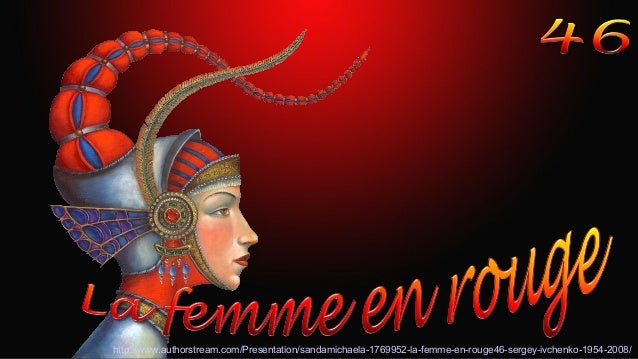 http://www.authorstream.com/Presentation/sandamichaela-1769952-la-femme-en-rouge46-sergey-ivchenko-1954-2008/