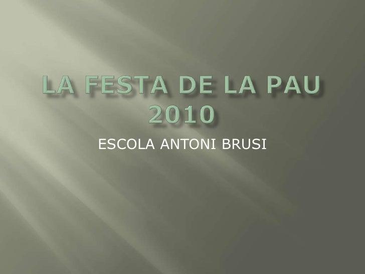 LA FESTA DE LA PAU 2010<br />ESCOLA ANTONI BRUSI<br />