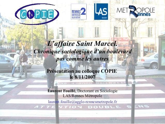 L'affaire Saint Marcel.Chronique sociologique d'un boulevardpas comme les autresPrésentation au colloque COPIEle 8/11/2007...