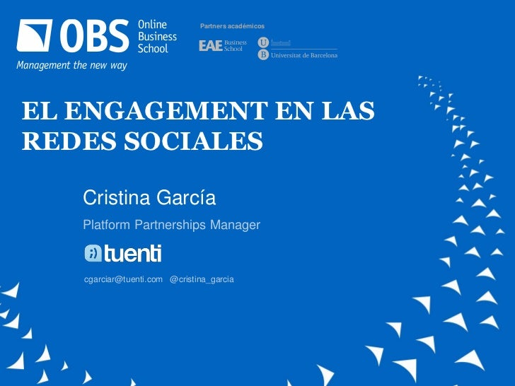 Partners académicosEL ENGAGEMENT EN LASREDES SOCIALES   Cristina García   Platform Partnerships Manager   cgarciar@tuenti....