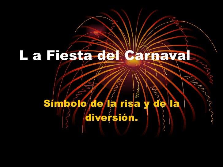 L a Fiesta del Carnaval Símbolo de la risa y de la diversión.