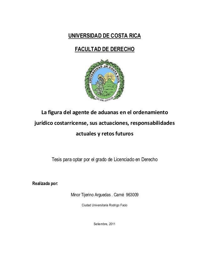 UNIVERSIDAD DE COSTA RICA FACULTAD DE DERECHO  La figura del agente de aduanas en el ordenamiento jurídico costarricense, ...