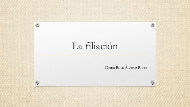 La filiación Diana Rosa Alvarez Rojas