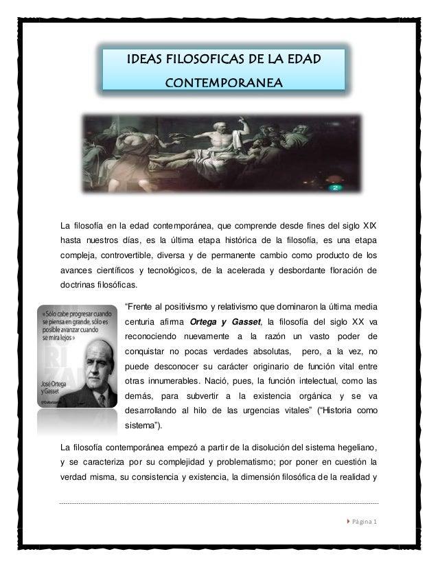 La filosofía en la edad contemporánea, que comprende desde fines del siglo XIX  hasta nuestros días, es la última etapa hi...
