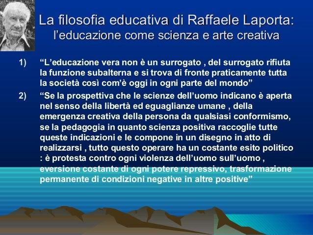 """La filosofia educativa di Raffaele Laporta: l'educazione come scienza e arte creativa 1)  2)  """"L'educazione vera non è un ..."""