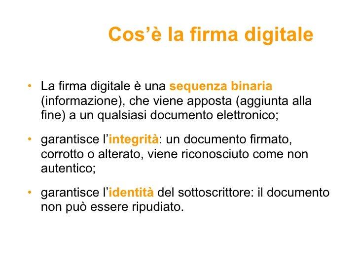 Cos'è la firma digitale <ul><li>La firma digitale è una  sequenza binaria  (informazione), che viene apposta (aggiunta all...