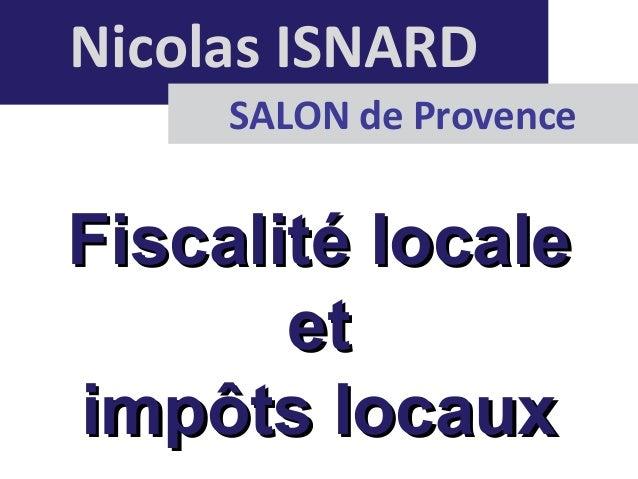 Nicolas ISNARD SALON de Provence Fiscalité localeFiscalité locale etet impôts locauximpôts locaux
