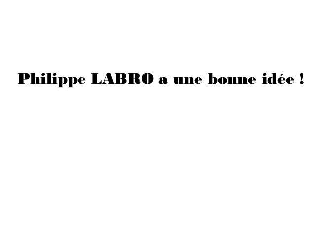 Philippe LABRO a une bonne idée !