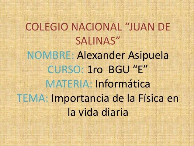 """COLEGIO NACIONAL """"JUAN DESALINAS""""NOMBRE: Alexander AsipuelaCURSO: 1ro BGU """"E""""MATERIA: InformáticaTEMA: Importancia de la F..."""
