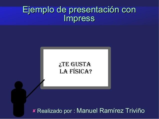 Ejemplo de presentación conEjemplo de presentación con ImpressImpress ¿Te gusTa la Física? Ejemplo de presentación conEjem...