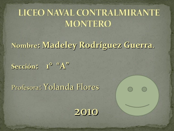 """Nombre : Madeley Rodríguez Guerra . Sección :  1°  """"A"""" Profesora : Yolanda Flores 2010"""