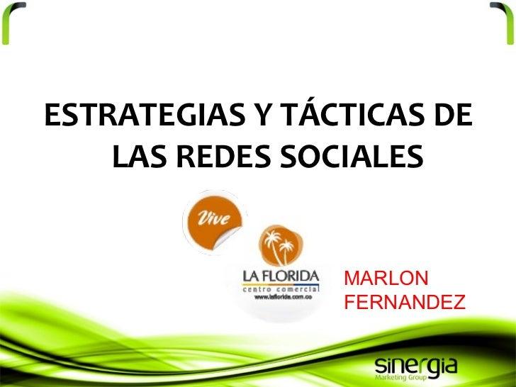 <ul><li>ESTRATEGIAS Y TÁCTICAS DE LAS REDES SOCIALES </li></ul>MARLON FERNANDEZ
