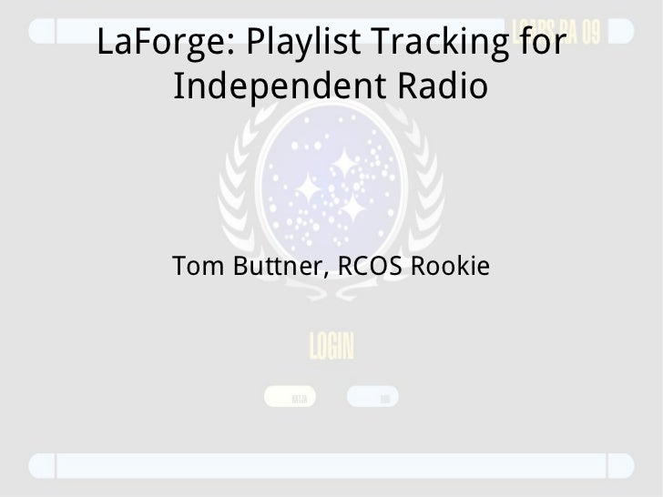 LaForge: Playlist Tracking for Independent Radio Tom Buttner, RCOS Rookie
