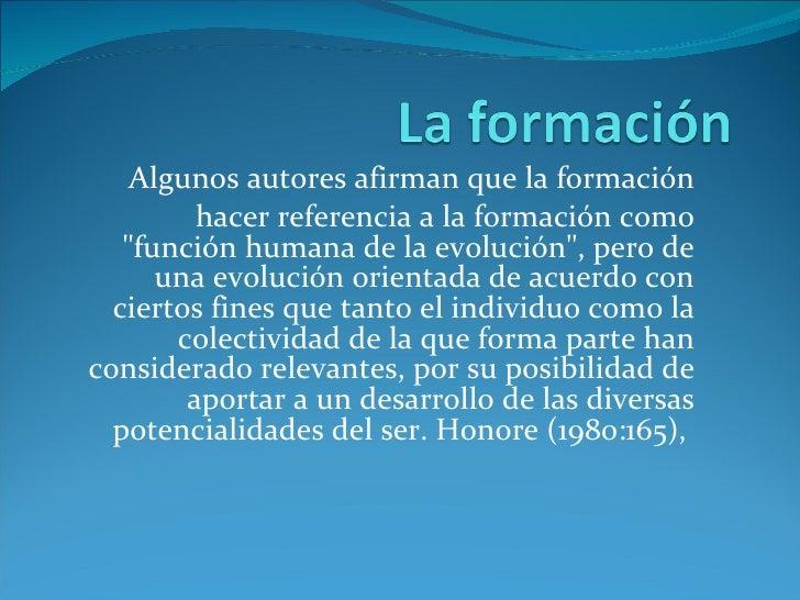 """Algunos autores afirman que la formación hacer referencia a la formación como """"función humana de la evolución"""", ..."""
