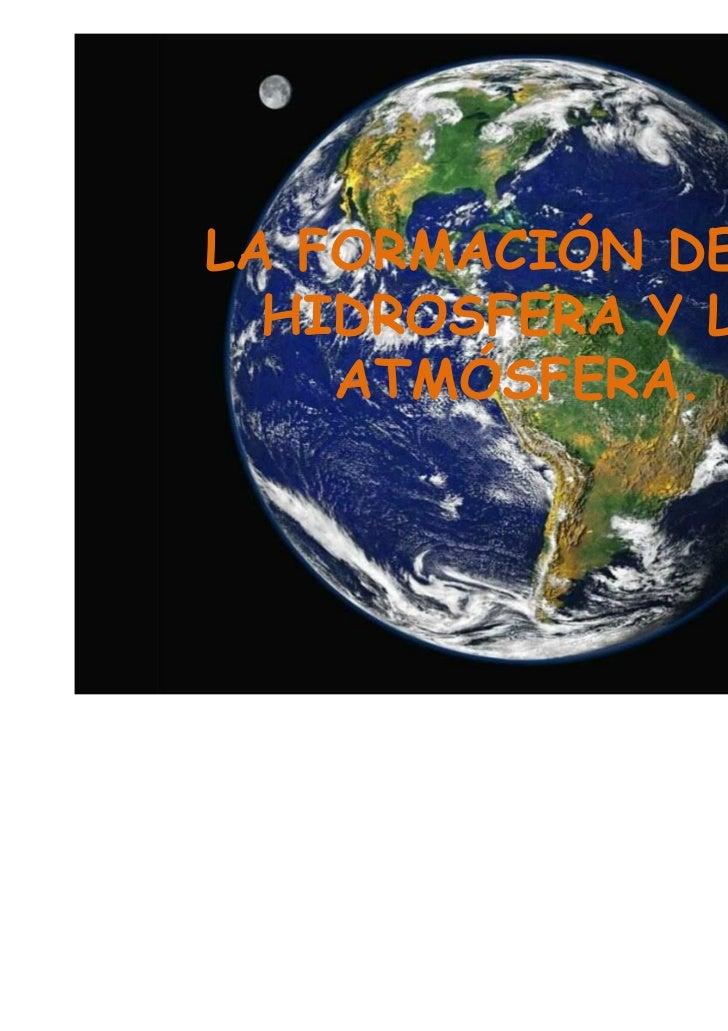 LA FORMACIÓN DE LA  HIDROSFERA Y LA    ATMÓSFERA.