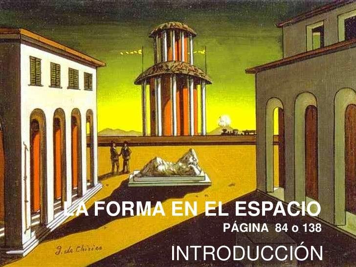 LA FORMA EN EL ESPACIO             PÁGINA 84 o 138         INTRODUCCIÓN