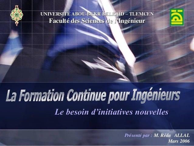 Le besoin d'initiatives nouvelles UNIVERSITÉ ABOU-BEKR BELKAÏD – TLEMCEN Faculté des Sciences de l'Ingénieur Présenté par ...