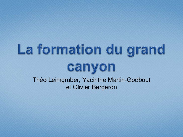La formation du grand canyon<br />Théo Leimgruber, Yacinthe Martin-Godbout  et Olivier Bergeron<br />