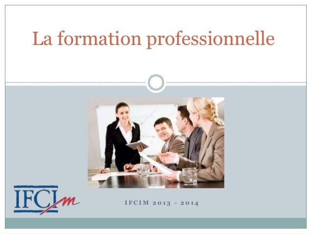 La formation professionnelle  IFCIM 2013 - 2014