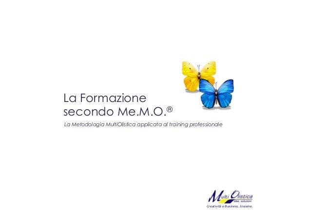 La Formazionesecondo Me.M.O.®La Metodologia MultiOlistica applicata al training professionale                             ...