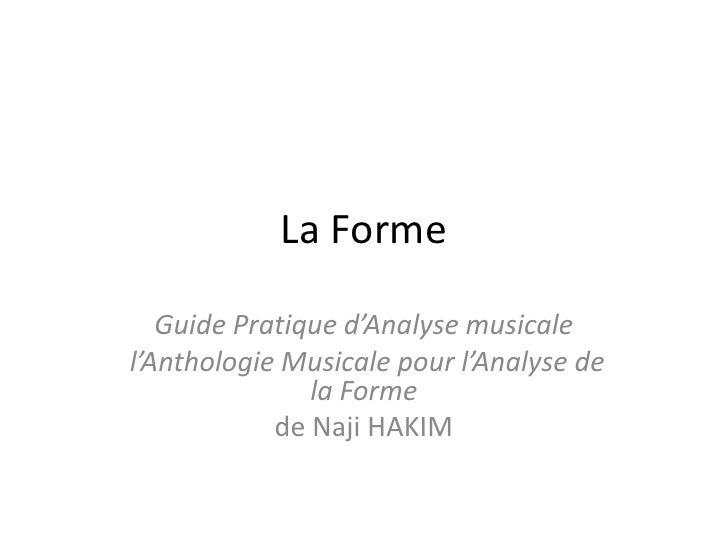 La Forme<br />Guide Pratique d'Analyse musicale<br /> l'Anthologie Musicale pour l'Analyse de la Forme <br />de Naji HAKIM...