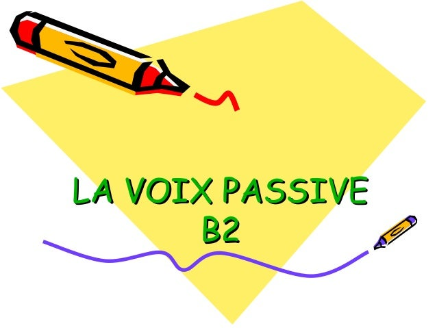 LA VOIX PASSIVELA VOIX PASSIVE B2B2