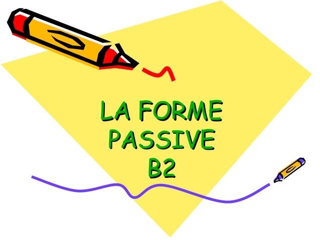 LA FORMELA FORME PASSIVEPASSIVE B2B2