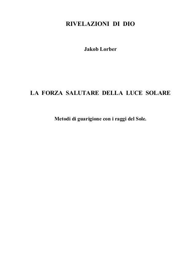 RIVELAZIONI DI DIO                   Jakob LorberLA FORZA SALUTARE DELLA LUCE SOLARE      Metodi di guarigione con i raggi...