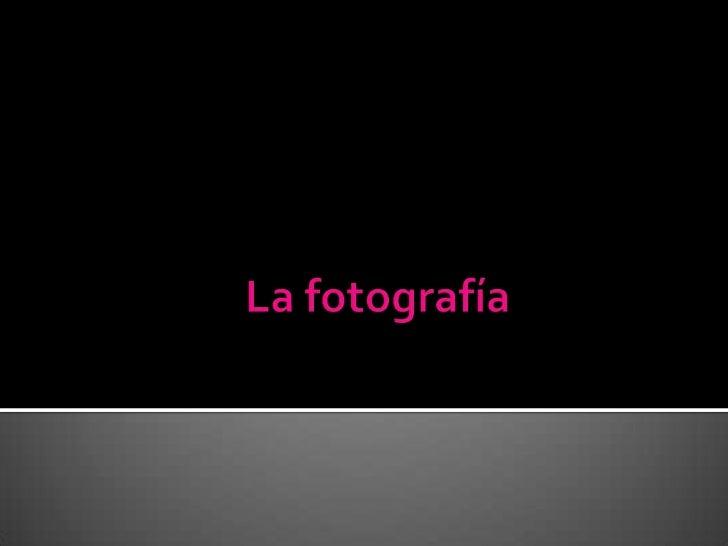 La fotografía<br />