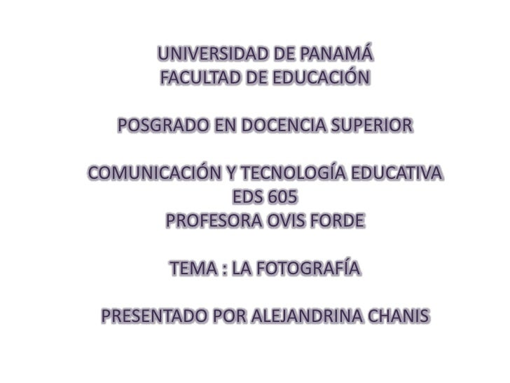 UNIVERSIDAD DE PANAMÁFACULTAD DE EDUCACIÓN POSGRADO EN DOCENCIA SUPERIORCOMUNICACIÓN Y TECNOLOGÍA EDUCATIVAEDS 605PROFESOR...