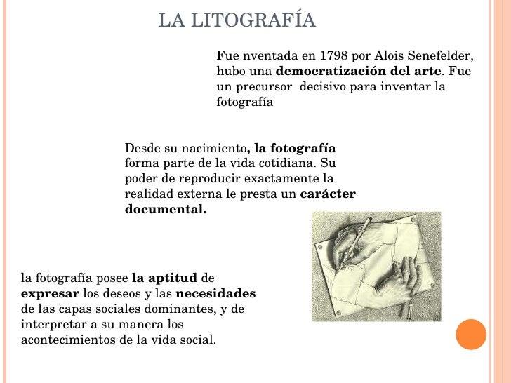 LA LITOGRAFÍA Fue nventada en 1798 por Alois Senefelder, hubo una  democratización del arte . Fue un precursor  decisivo p...