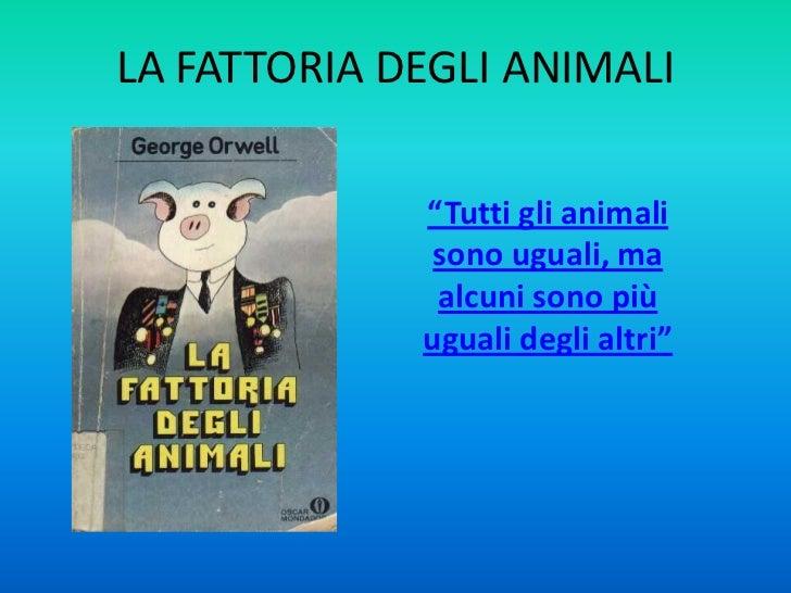 """LA FATTORIA DEGLI ANIMALI             """"Tutti gli animali              sono uguali, ma              alcuni sono più        ..."""