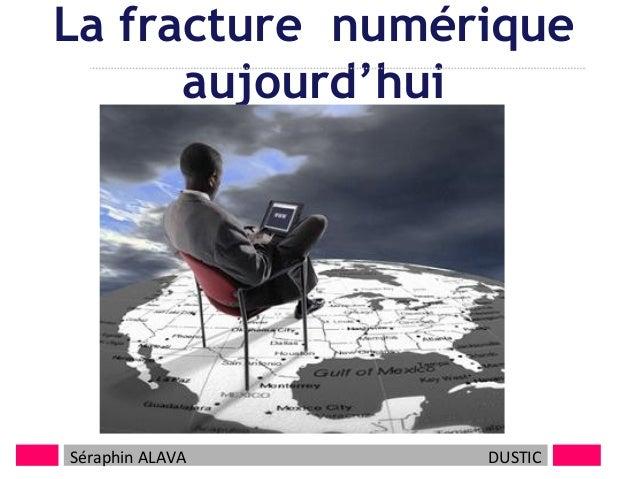 La fracture numérique aujourd'hui  1  Séraphin ALAVA  DUSTIC