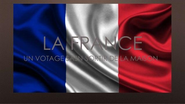 LA FRANCE  UN VOTAGE SASN SORTIR DE LA MAISON