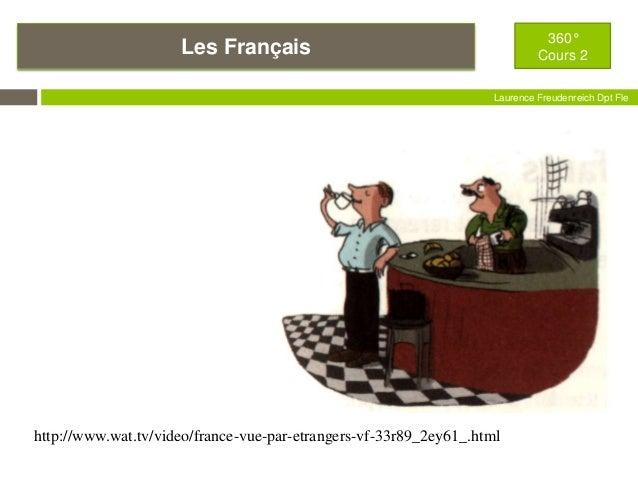 360° Cours 2  Les Français  Laurence Freudenreich Dpt Fle ESCE  http://www.wat.tv/video/france-vue-par-etrangers-vf-33r89_...